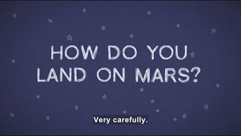 How do you land on Mars? Caption: Very carefully.