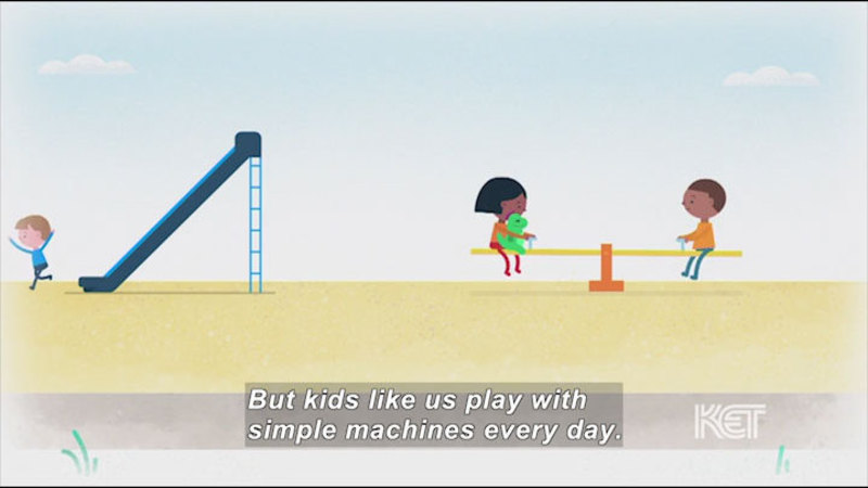 Cartoon children on a playground. Caption: But kids like us play with simple machines every day.