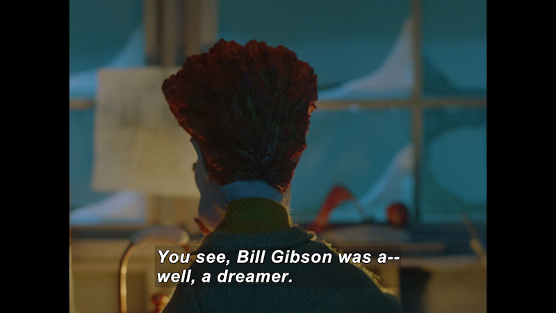 Back of someone's upper body. Caption: You see, Bill Gibson was a -- well, a dreamer.