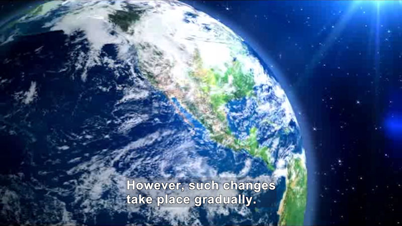 Earth as seen from space. Caption: However, such changes take place gradually.