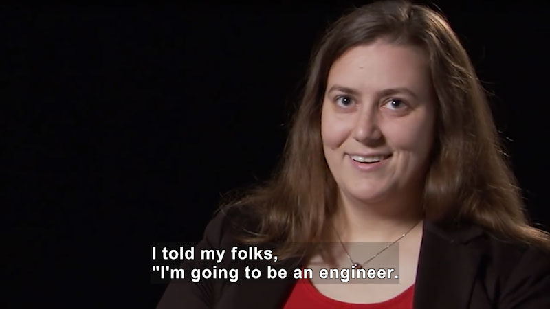 """Woman speaking. Caption: I told my folks, """"I'm going to be an engineer."""