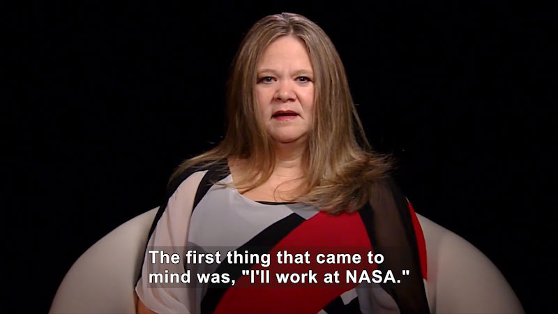 """Woman speaking. Caption: The first thing that came to mind was, """"I'll work at NASA."""""""
