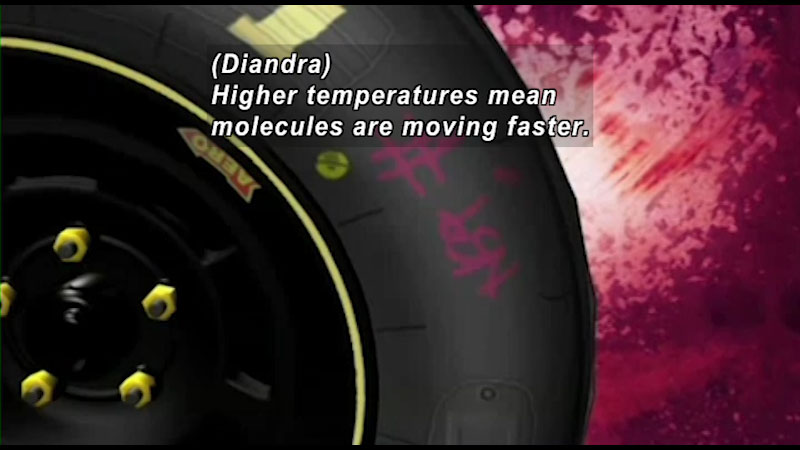 Close up view of a tire. Caption: (Diandra) Higher temperatures mean molecules are moving faster.
