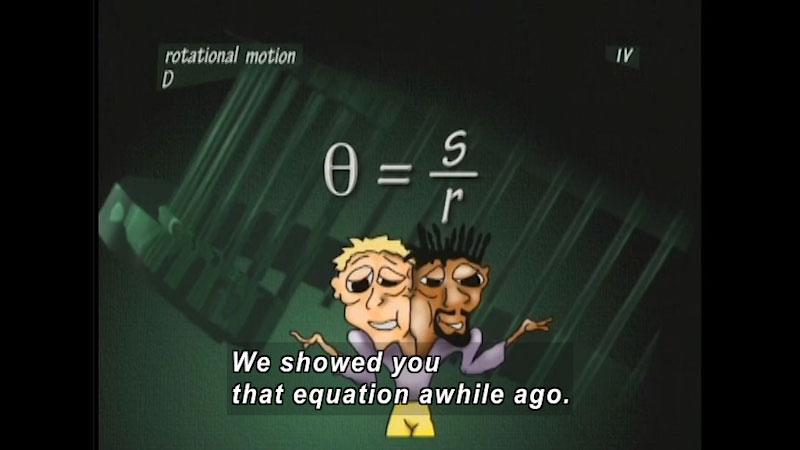 Rotational motion theta equals s over r. Caption: We showed you that equation awhile ago.