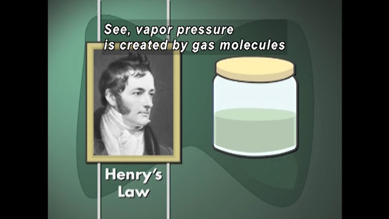 Black and white picture of a man next to an illustration of a closed container half full of liquid. Henry's law. Caption: See, vapor pressure is created by gas molecules