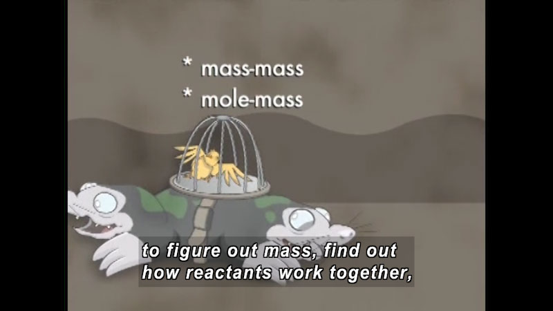 Two moles strapped together pulling in opposite directions while a bird in a cage is balancing on their backs. Mass-mass Mole-mass. Caption: to figure out mass, find out how reactants work together,