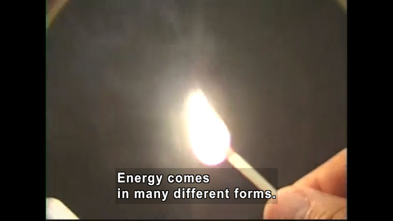 A lit match. Caption: Energy comes in many different forms.