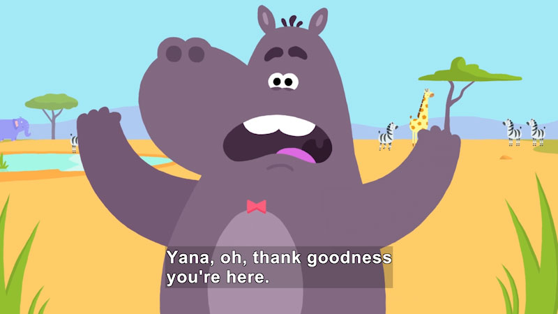 Cartoon character with African landscape and animals in background. Caption: Yana, oh, thank goodness you're here.