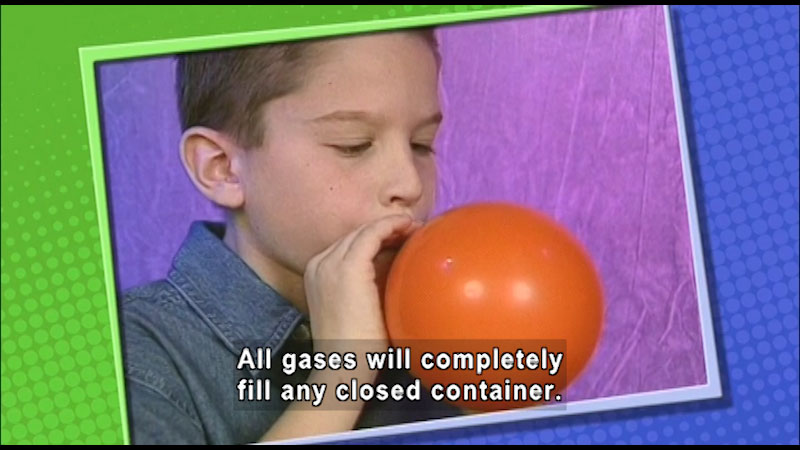 A boy blows a balloon. Caption: All gases will completely fill any closed container.