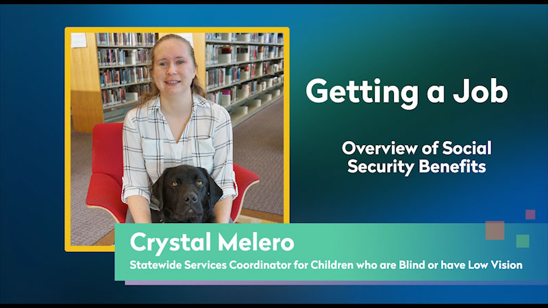 Still image from: Getting a Job! for Students Who Are Blind and Visually Impaired: Overview of Social Security Benefits