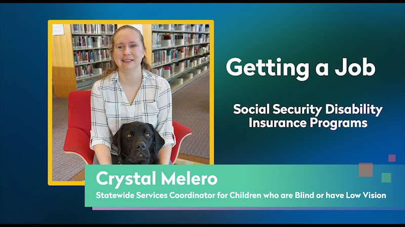 Still image from: Getting a Job! for Students Who Are Blind and Visually Impaired: Social Security Disability Insurance Programs (SSDI)
