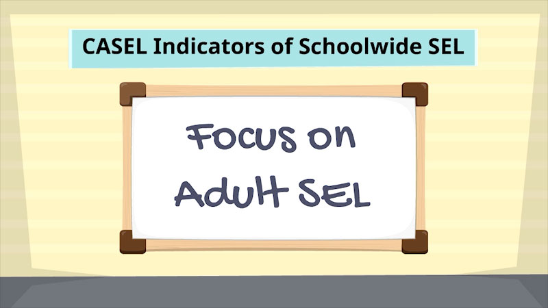 Still image from: CASEL Indicators of Schoolwide Social-Emotional Learning: Focus on Adult Social-Emotional Learning
