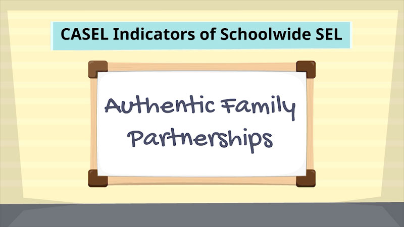 Still image from: CASEL Indicators of Schoolwide Social-Emotional Learning: Authentic Family Partnerships