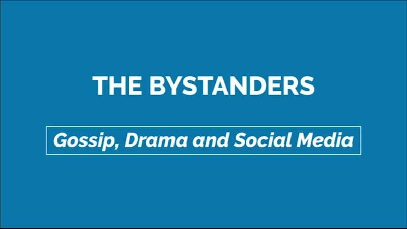Still image from: Gossip, Drama, and Social Media: The Bystanders
