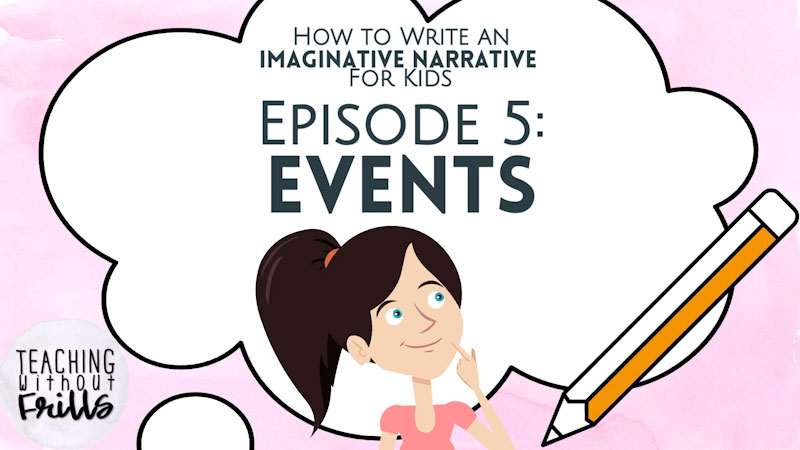 Still image from: How to Write an Imaginative Narrative for Kids: Events (Episode 5)