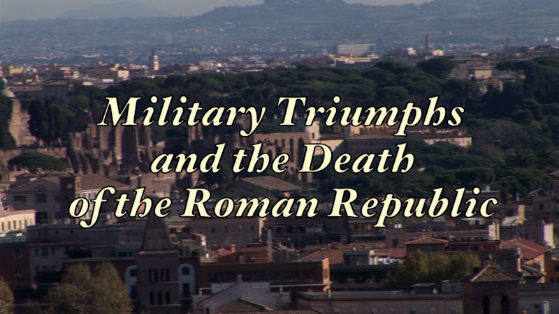 Still image from: Ancient History: Ancient Rome: Reexamined--Military Triumph and the Death of the Roman Republic