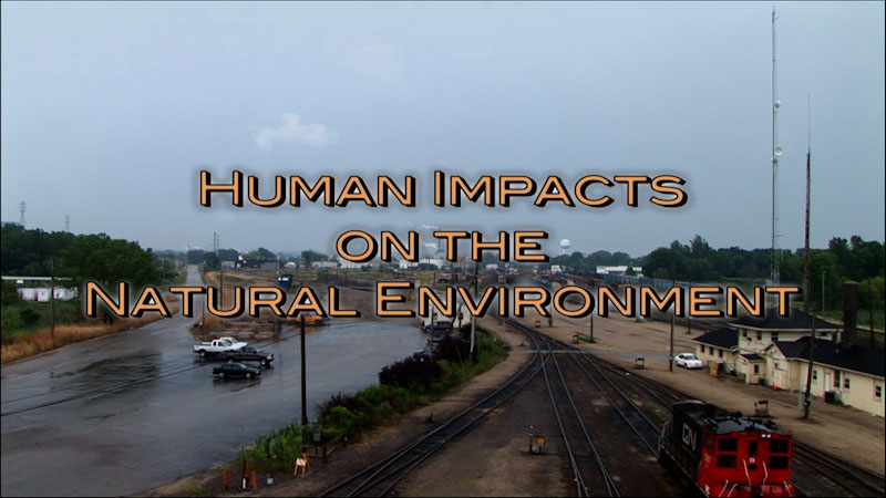 Still image from: Physical Geography: Making Sense of Planet Earth--Human Impacts on the Natural Environment