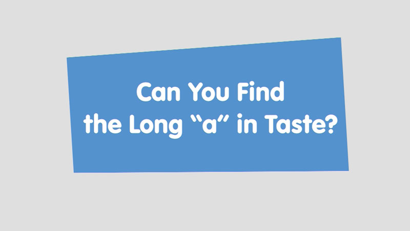 """Still image from: Let's Learn: Can You Find the Long """"a"""" in Taste?"""