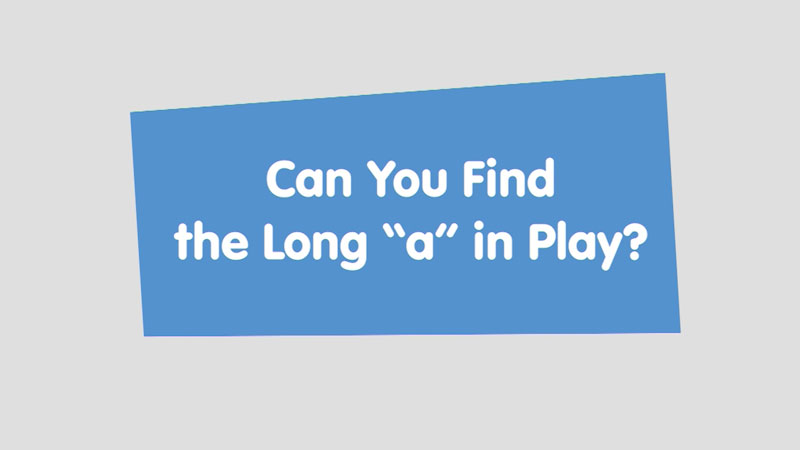 """Still image from Let's Learn: Can You Find the Long """"a"""" in Play?"""