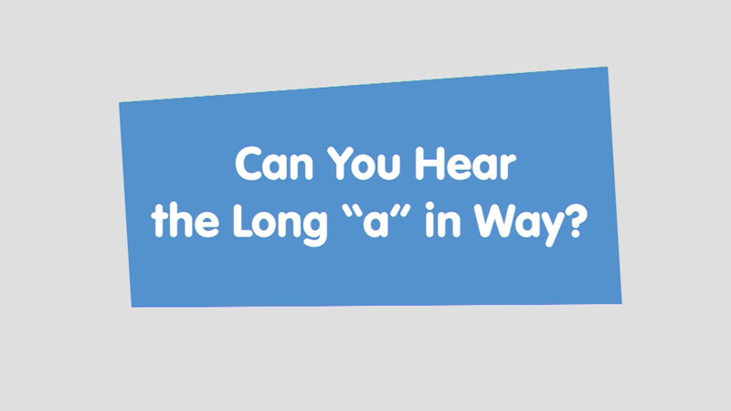 """Still image from Let's Learn: Can You Hear the Long """"a"""" in Way?"""
