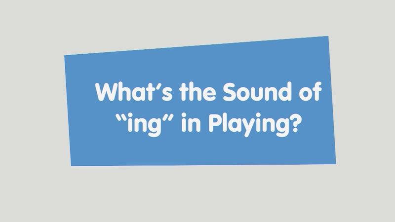 """Still image from: Let's Learn: What's the Sound of """"ing"""" in Playing?"""