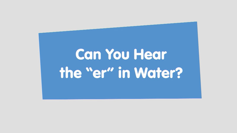 """Still image from: Let's Learn: Can You Hear the """"er"""" in Water?"""