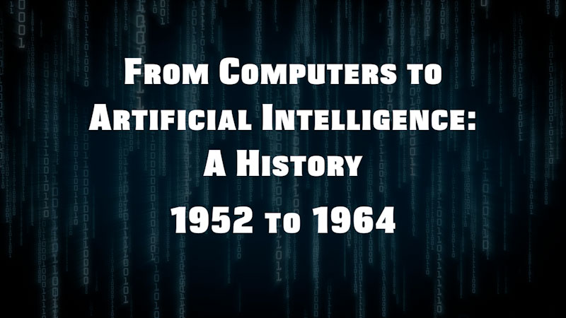 Still image from: From Computers to Artificial Intelligence: A History (1952-1964)