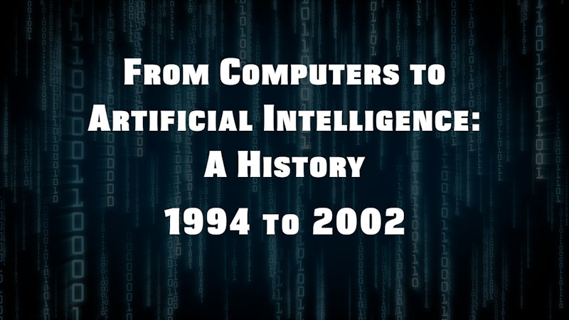 Still image from: From Computers to Artificial Intelligence: A History (1994-2002)