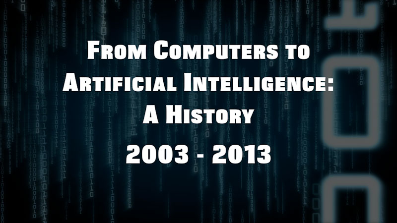 Still image from: From Computers to Artificial Intelligence: A History (2003-2013)