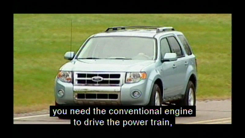 Newer model SUV. Caption: you need the conventional engine to drive the power train,