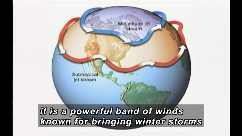Illustration of Earth. Midlatitude jet stream (cool) at the top of the globe and Subtropical jet stream (warm) close to the equator. Both move clockwise. Caption: it is a powerful band of winds known for bringing winter storms