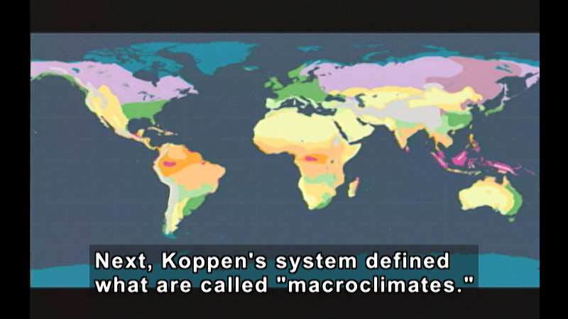 """Map of the world with color highlighting areas of different climates. Caption: Next, Koppen's system defined what are called """"macroclimates."""""""