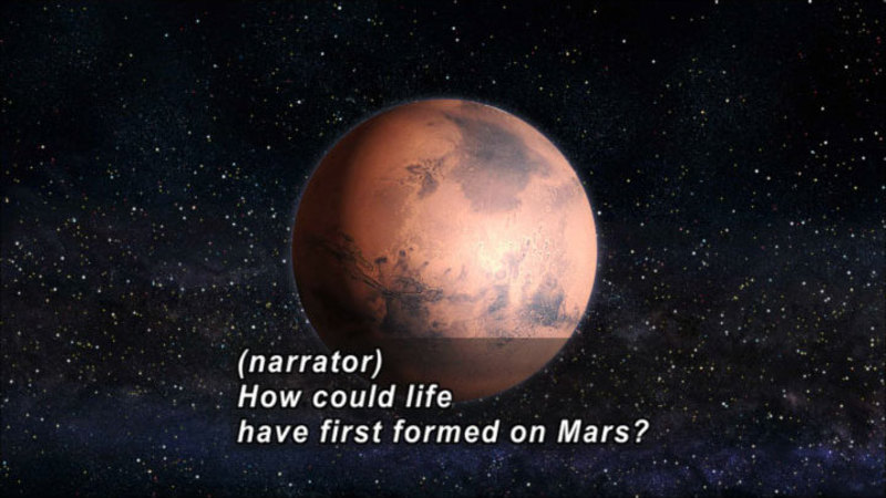 Illustration of Mars in space. Caption: (narrator) How could life have first formed on Mars?
