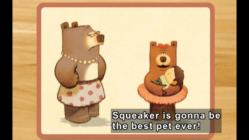 An adult mama bear with hands on hips and a frown. A child bear wearing a skirt, holding a human child and saying, Caption: Squeaker is gonna be the best pet ever!