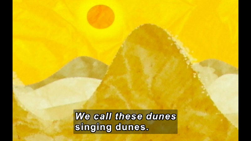 Illustration of a steep sand dune. Caption: We call these dunes singing dunes.