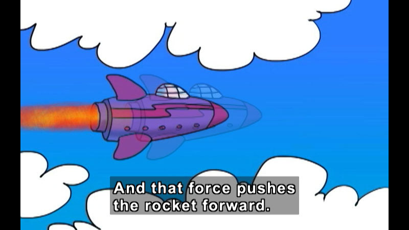 Cartoon rocket with a stream of exhaust behind it. Caption: And that force pushes the rocket forward.