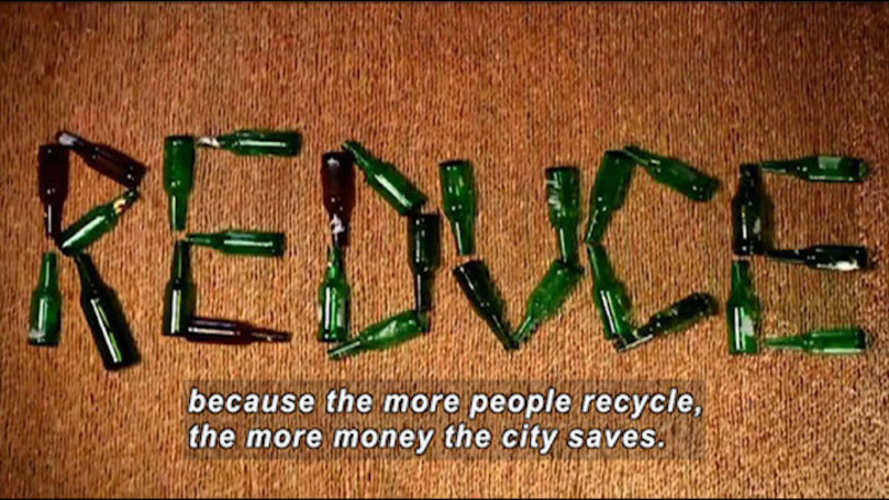 """Green and brown glass bottles spelling out the word """"REDUCE"""". Caption: because the more people recycle, the more money the city saves."""