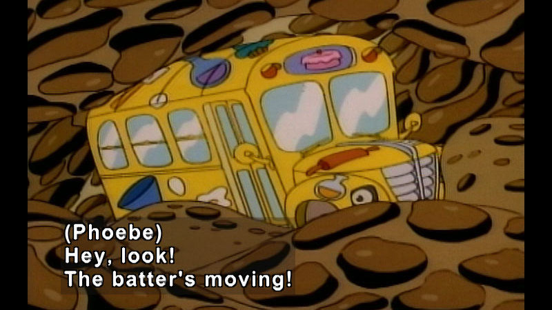 Magic school bus enveloped in brown substance. Caption: (Phoebe) Hey, look! The batter's moving!