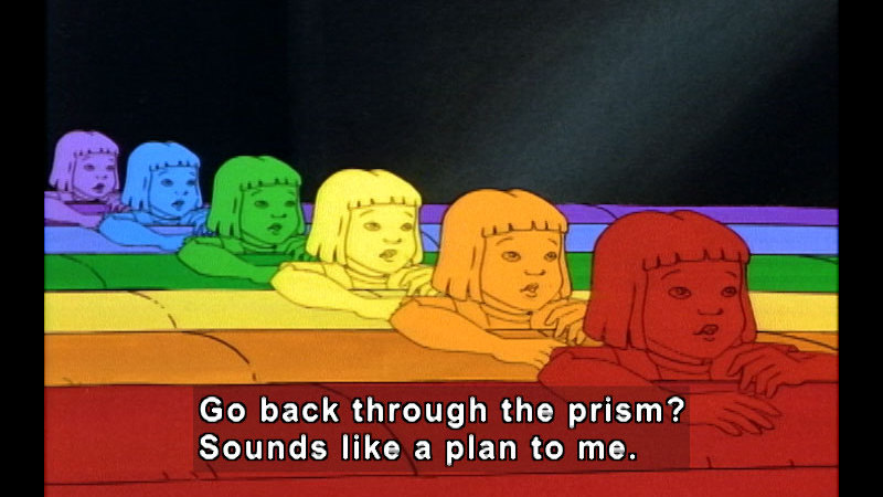 Cartoon of a girl repeated in red, orange, yellow, green, blue, and violet. Caption: Go back through the prism? Sounds like a plan to me.
