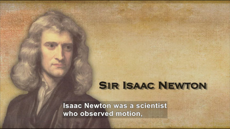 Portrait of Sir Isaac Newton. Caption: Isaac Newton was a scientist who observed motion,