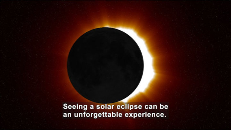 The moon directly in front of the sun. Caption: Seeing a solar eclipse can be an unforgettable experience.