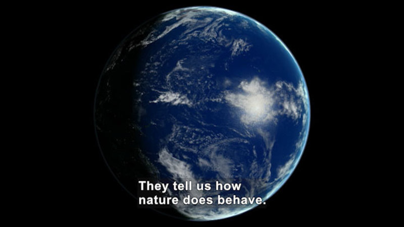 View of Earth from space. Caption: They tell us how nature does behave.
