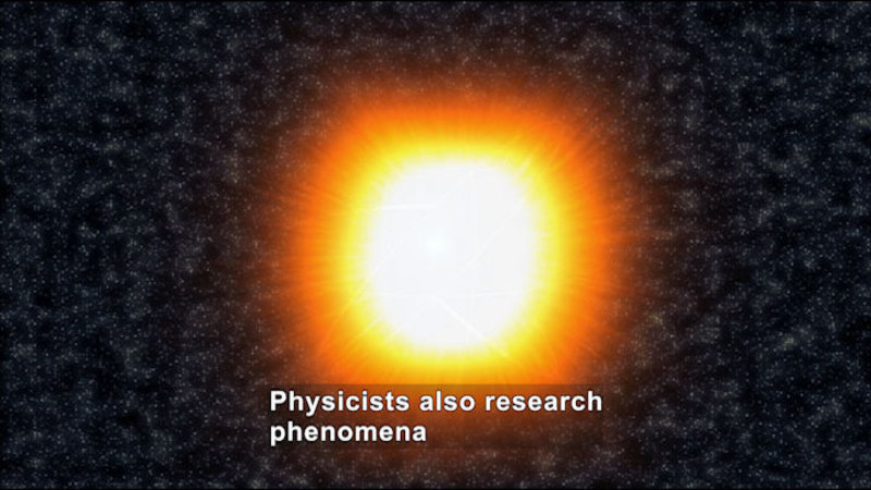 Bright sun surrounded by stars. Caption: Physicists also research phenomena