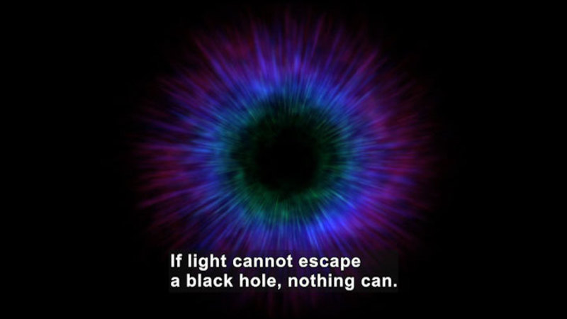 The center of a black hole. Caption: If light cannot escape a black hole, nothing can.