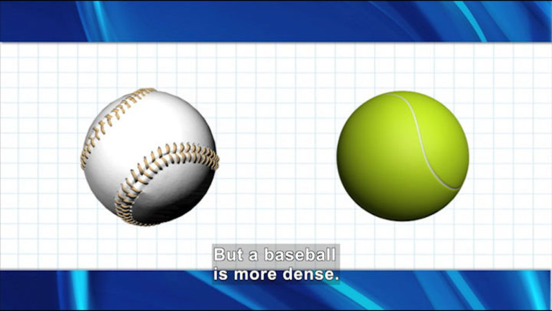 Baseball and tennis ball next to each other. Caption: But a baseball is more dense.