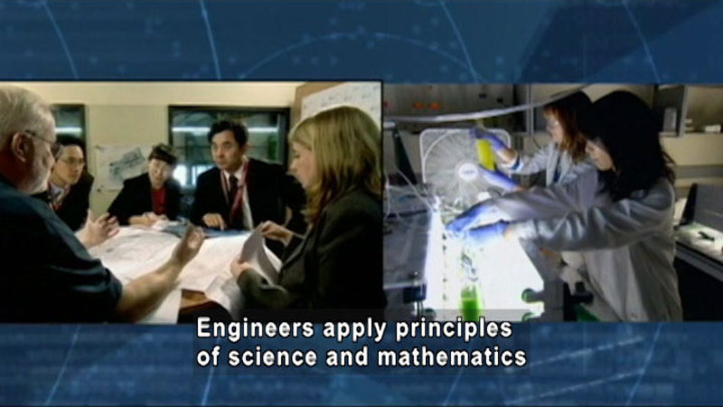 People sitting at a table with paper spread in front of them and people working in a science lab. Caption: Engineers apply principles of science and mathematics