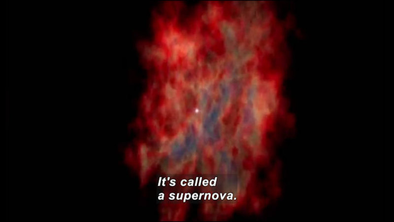 Small point of light at the center of an expanding cloud of red, magenta, and gray light. Caption: It's called a supernova.