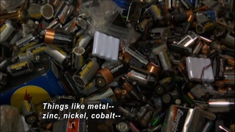 Hundreds of batteries of all types. Caption: Things like metal -- zinc, nickel, cobalt--