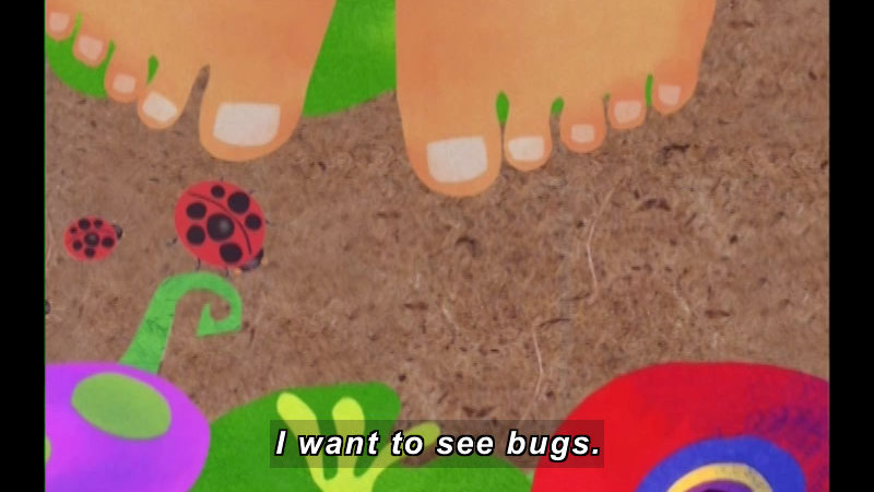 Illustration of bare feet on the ground with ladybugs and plants. Caption: I want to see bugs.